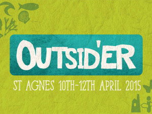 Outsid'er Festival St Agnes, Cornwall April 10th-12th 2015